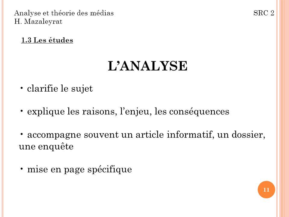 Analyse et théorie des médias SRC 2 H. Mazaleyrat 1.3 Les études LANALYSE clarifie le sujet explique les raisons, lenjeu, les conséquences accompagne