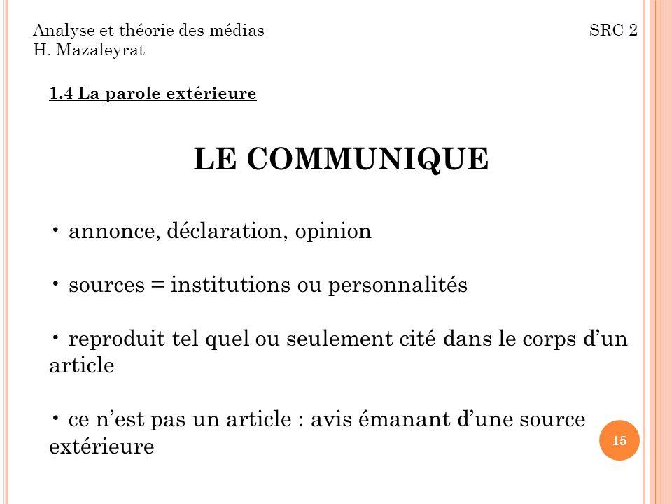 Analyse et théorie des médias SRC 2 H. Mazaleyrat 1.4 La parole extérieure LE COMMUNIQUE annonce, déclaration, opinion sources = institutions ou perso