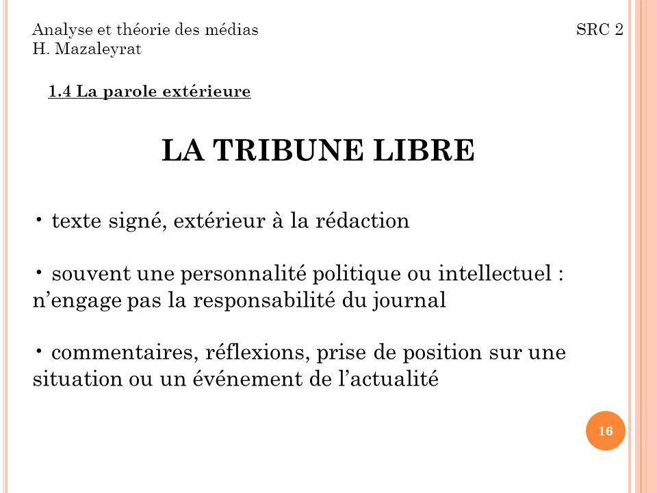 Analyse et théorie des médias SRC 2 H. Mazaleyrat 1.4 La parole extérieure LA TRIBUNE LIBRE texte signé, extérieur à la rédaction souvent une personna