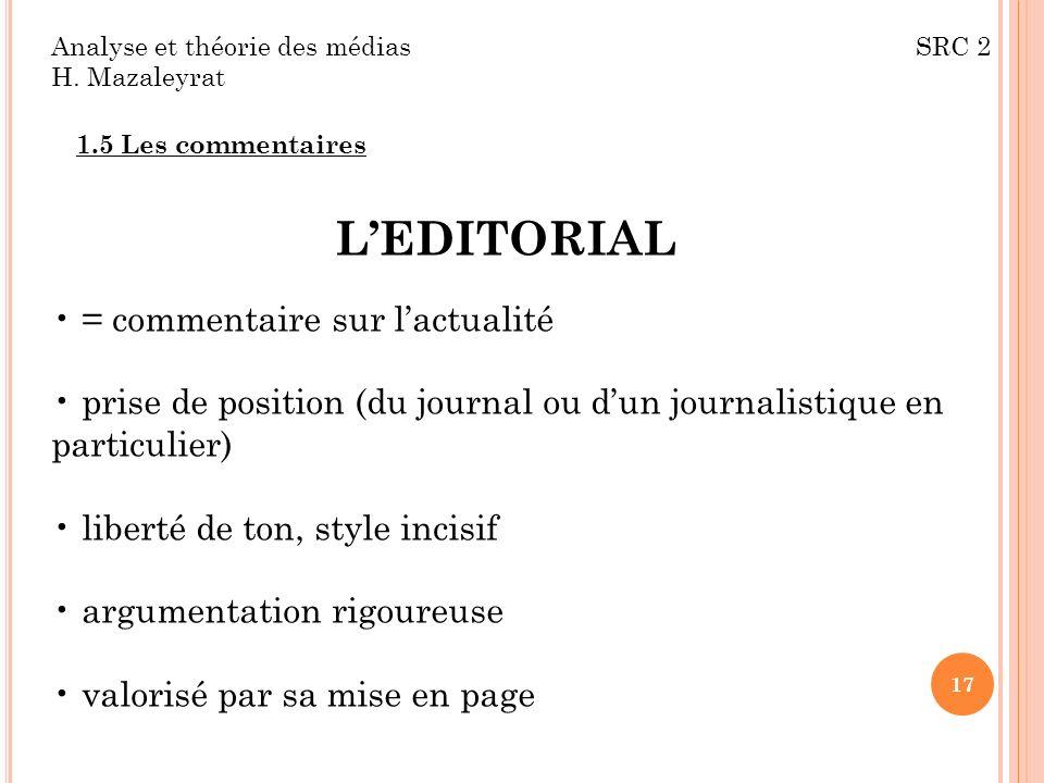 Analyse et théorie des médias SRC 2 H. Mazaleyrat 1.5 Les commentaires LEDITORIAL = commentaire sur lactualité prise de position (du journal ou dun jo