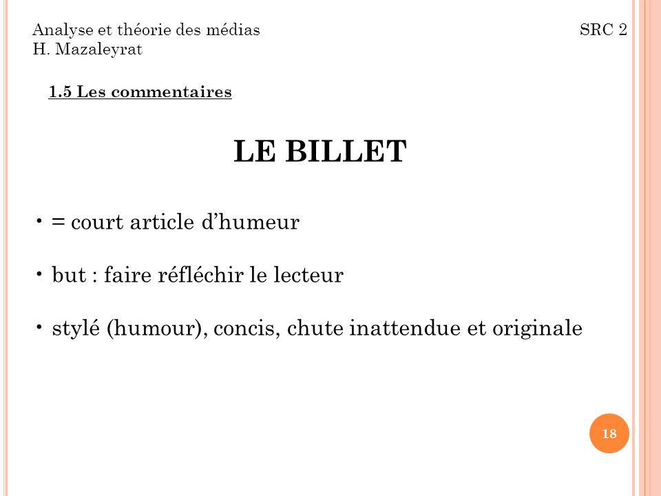 Analyse et théorie des médias SRC 2 H. Mazaleyrat 1.5 Les commentaires LE BILLET = court article dhumeur but : faire réfléchir le lecteur stylé (humou