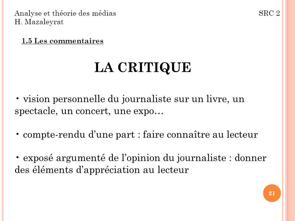 Analyse et théorie des médias SRC 2 H. Mazaleyrat 1.5 Les commentaires LA CRITIQUE vision personnelle du journaliste sur un livre, un spectacle, un co