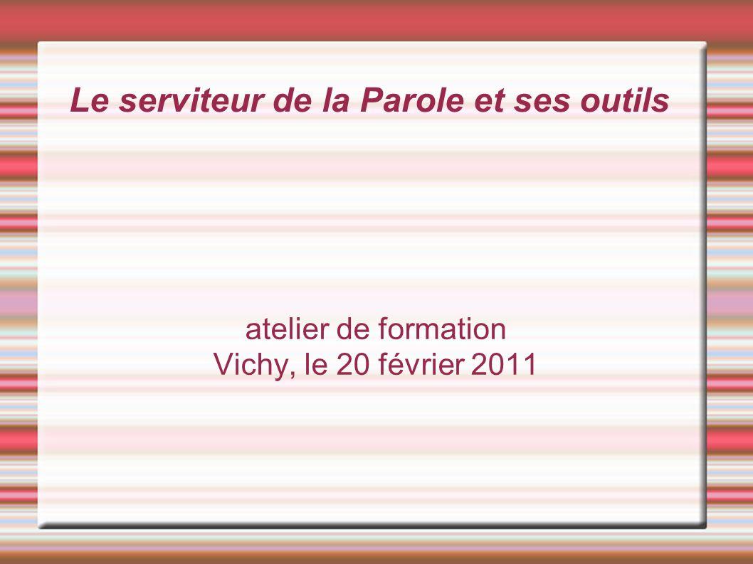 Le serviteur de la Parole et ses outils atelier de formation Vichy, le 20 février 2011