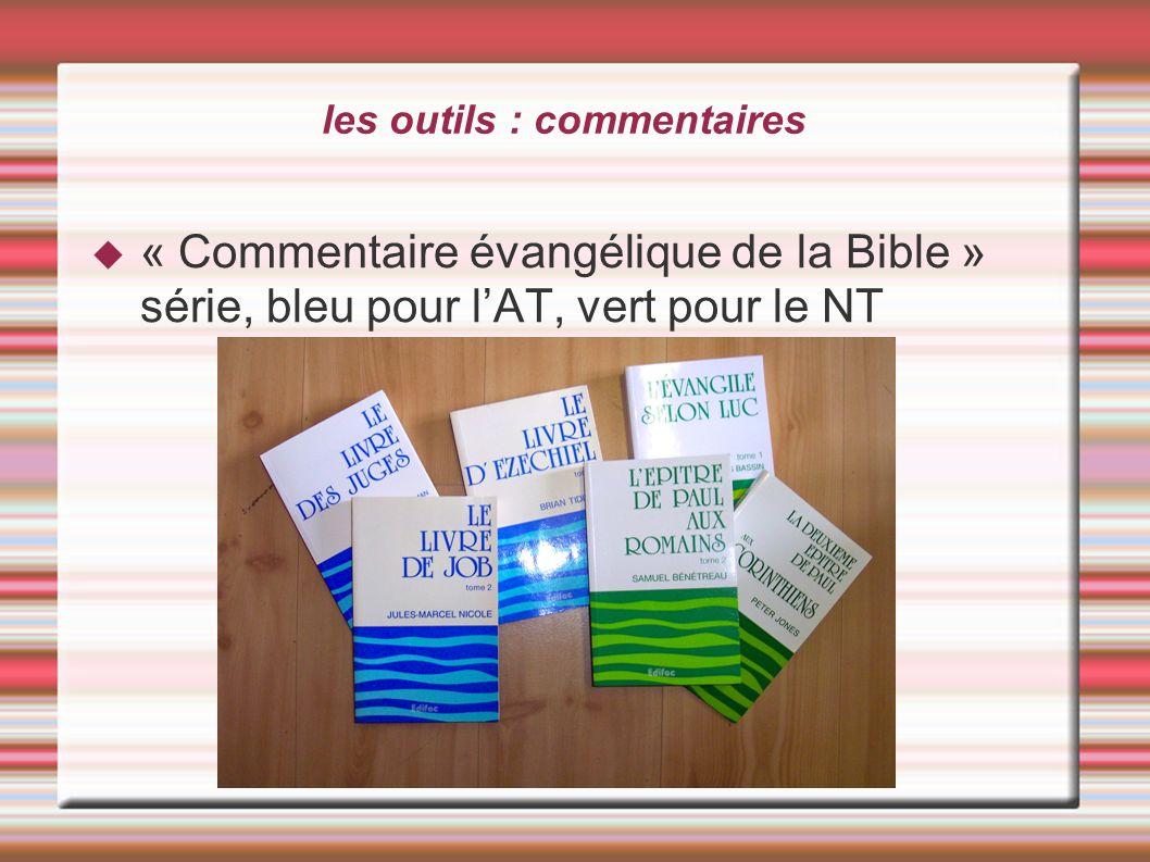 les outils : commentaires « Commentaire évangélique de la Bible » série, bleu pour lAT, vert pour le NT