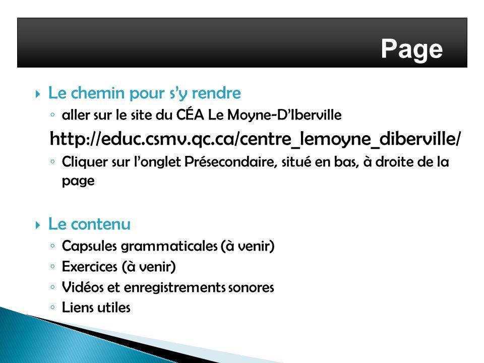 Page web Le chemin pour sy rendre aller sur le site du CÉA Le Moyne-DIberville http://educ.csmv.qc.ca/centre_lemoyne_diberville/ Cliquer sur longlet P