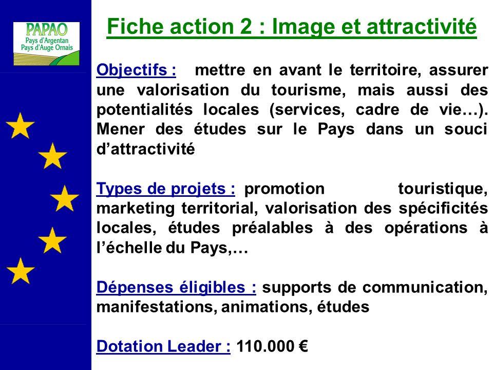 Fiche action 2 : Image et attractivité Objectifs : mettre en avant le territoire, assurer une valorisation du tourisme, mais aussi des potentialités locales (services, cadre de vie…).