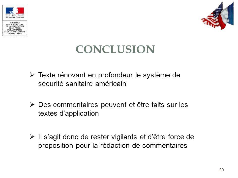 30 CONCLUSION Texte rénovant en profondeur le système de sécurité sanitaire américain Des commentaires peuvent et être faits sur les textes dapplicati