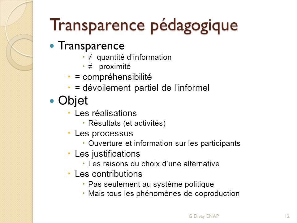 Transparence pédagogique Transparence quantité dinformation proximité = compréhensibilité = dévoilement partiel de linformel Objet Les réalisations Ré