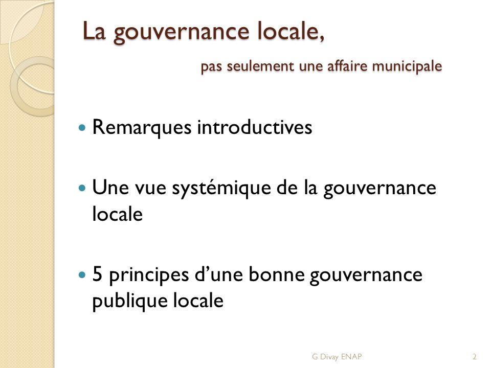 La gouvernance locale, pas seulement une affaire municipale Remarques introductives Une vue systémique de la gouvernance locale 5 principes dune bonne