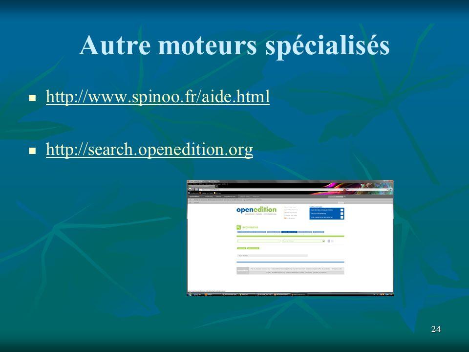 24 Autre moteurs spécialisés http://www.spinoo.fr/aide.html http://search.openedition.org
