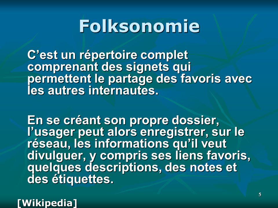 55 Folksonomie Cest un répertoire complet comprenant des signets qui permettent le partage des favoris avec les autres internautes.