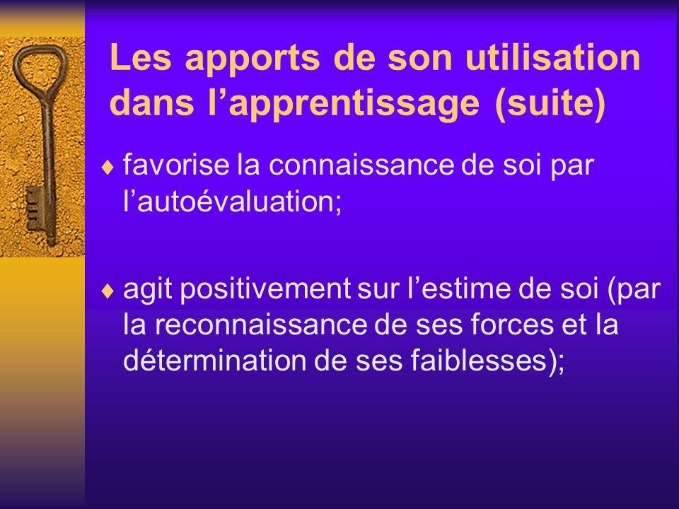 Les apports de son utilisation dans lapprentissage (suite) favorise la connaissance de soi par lautoévaluation; agit positivement sur lestime de soi (