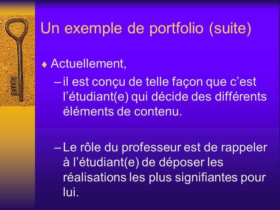 Un exemple de portfolio (suite) Actuellement, –il est conçu de telle façon que cest létudiant(e) qui décide des différents éléments de contenu. –Le rô