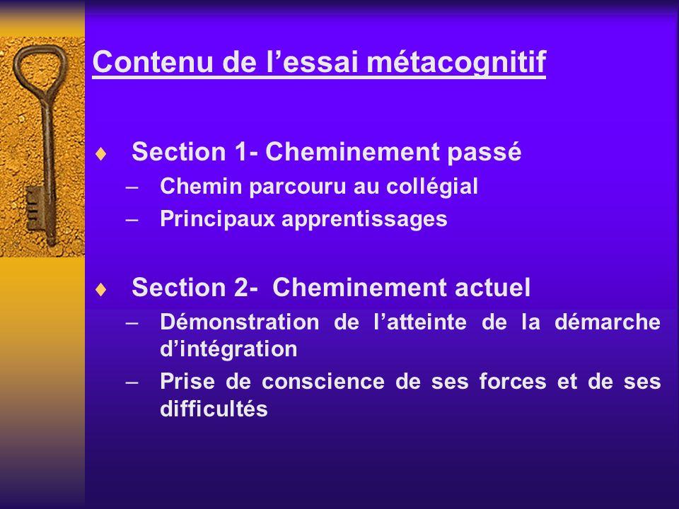 Contenu de lessai métacognitif Section 1- Cheminement passé – Chemin parcouru au collégial – Principaux apprentissages Section 2- Cheminement actuel –