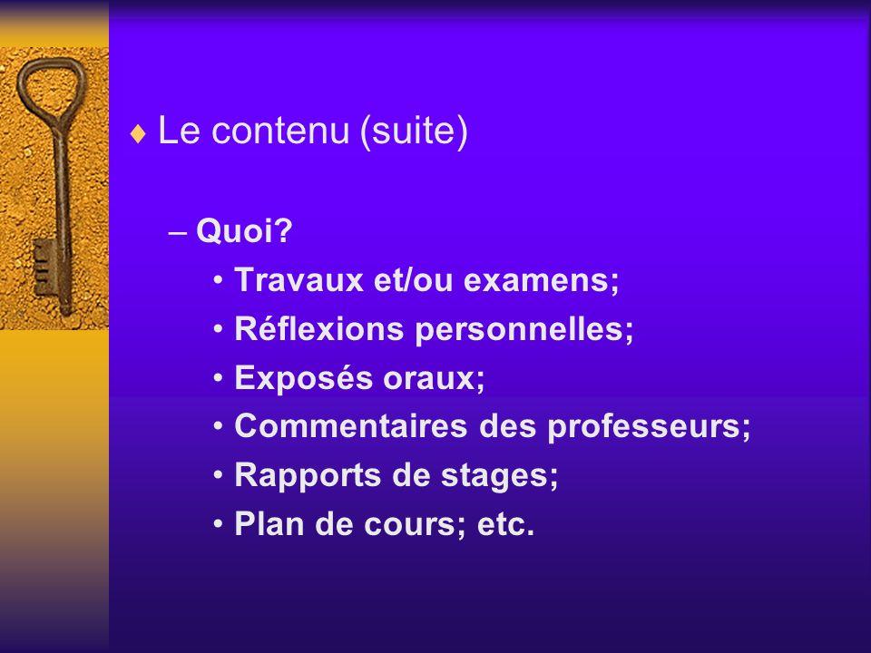 Le contenu (suite) –Quoi? Travaux et/ou examens; Réflexions personnelles; Exposés oraux; Commentaires des professeurs; Rapports de stages; Plan de cou