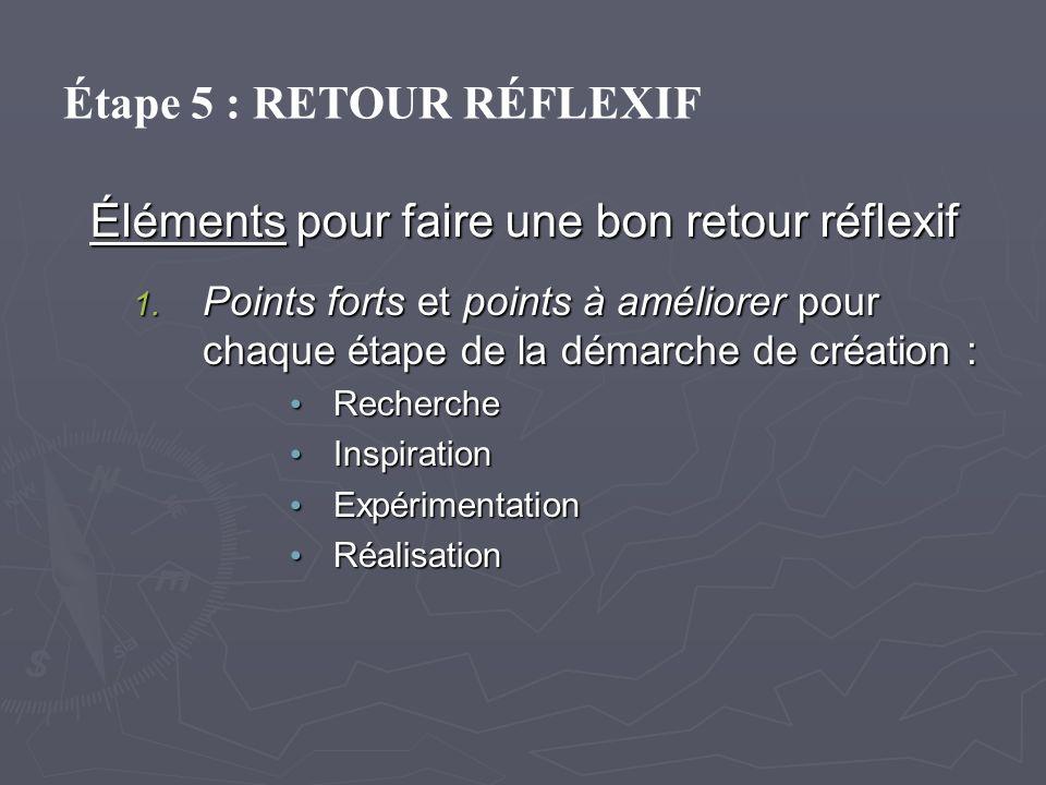 Éléments pour faire une bon retour réflexif 1. Points forts et points à améliorer pour chaque étape de la démarche de création : Recherche Recherche I