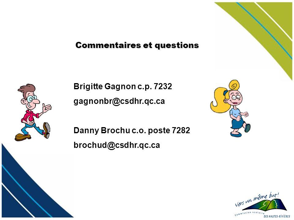 Commentaires et questions Brigitte Gagnon c.p. 7232 gagnonbr@csdhr.qc.ca Danny Brochu c.o. poste 7282 brochud@csdhr.qc.ca