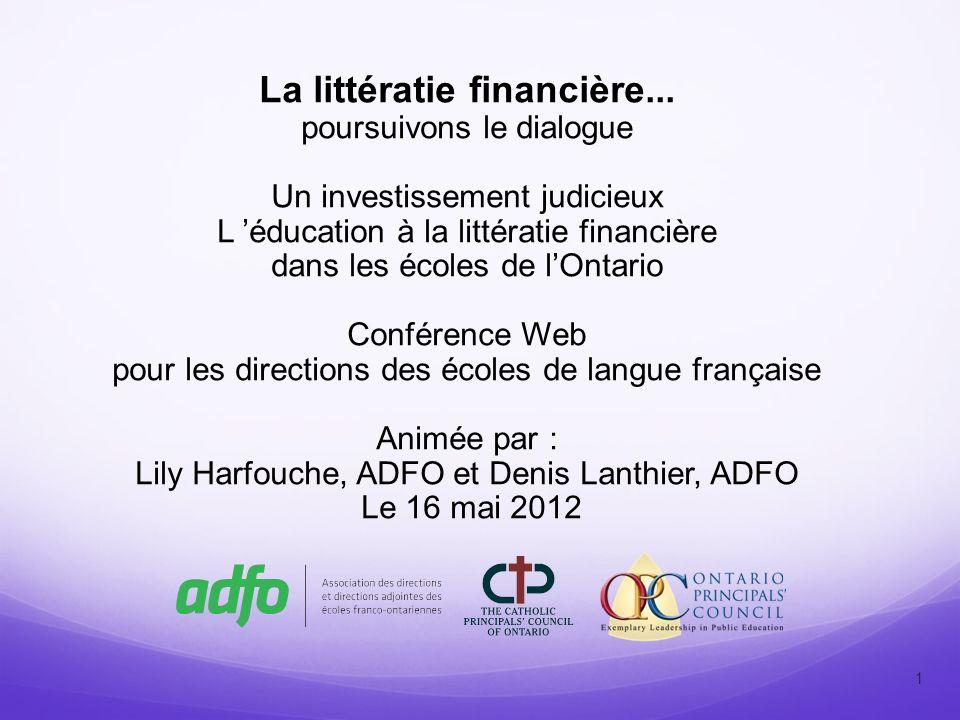 1 La littératie financière... poursuivons le dialogue Un investissement judicieux L éducation à la littératie financière dans les écoles de lOntario C