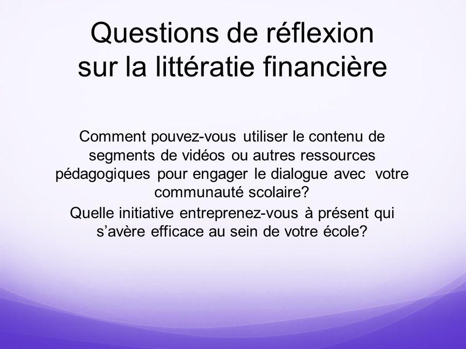 Questions de réflexion sur la littératie financière Comment pouvez-vous utiliser le contenu de segments de vidéos ou autres ressources pédagogiques po