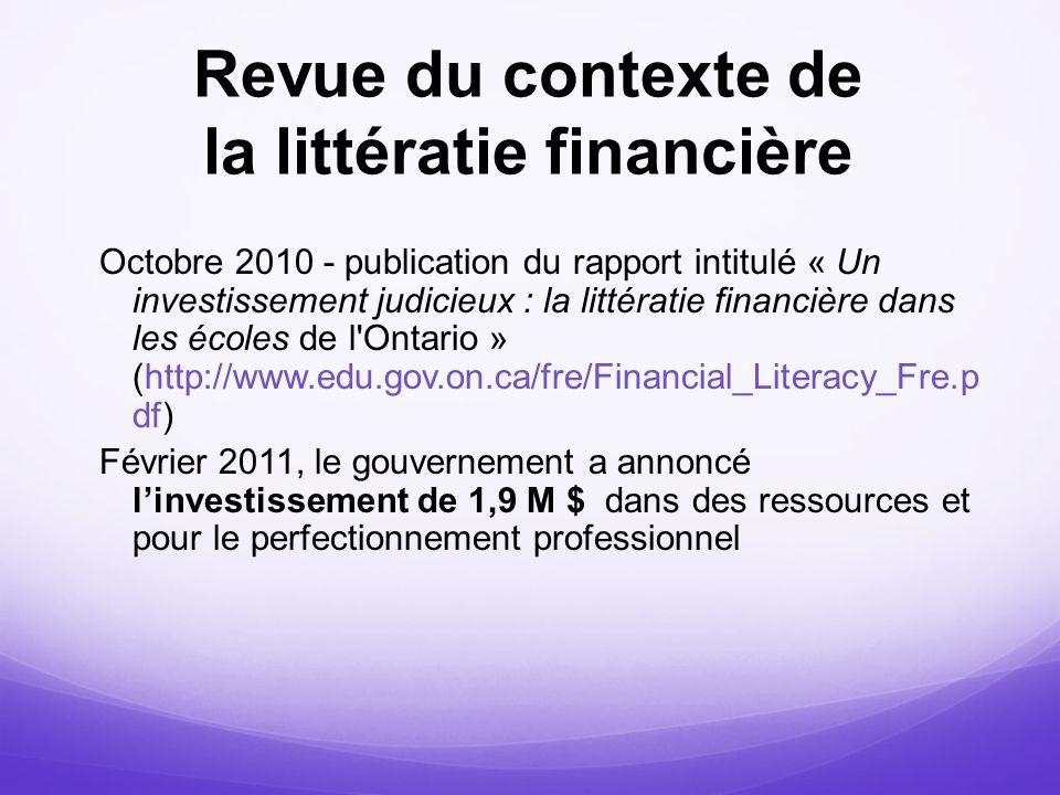 Revue du contexte de la littératie financière Octobre 2010 - publication du rapport intitulé « Un investissement judicieux : la littératie financière