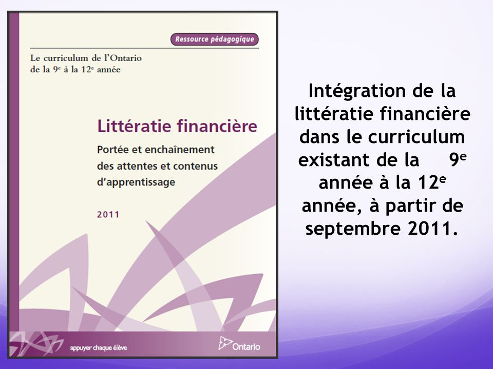 Intégration de la littératie financière dans le curriculum existant de la 9 e année à la 12 e année, à partir de septembre 2011.