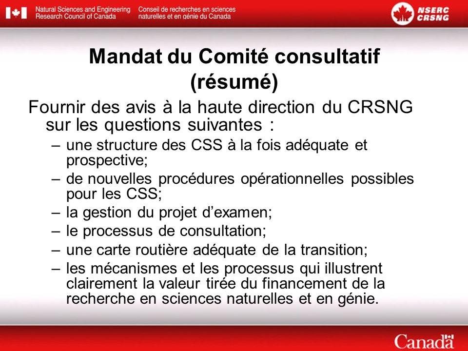 Mandat du Comité consultatif (résumé) Fournir des avis à la haute direction du CRSNG sur les questions suivantes : –une structure des CSS à la fois ad