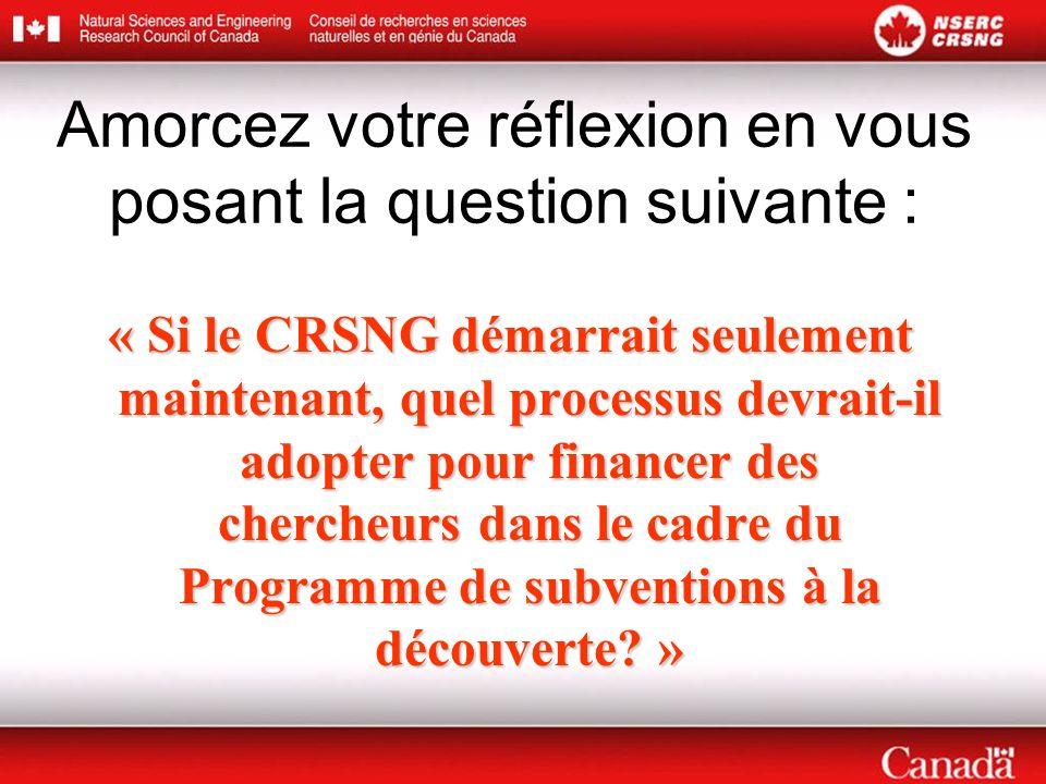 « Si le CRSNG démarrait seulement maintenant, quel processus devrait-il adopter pour financer des chercheurs dans le cadre du Programme de subventions