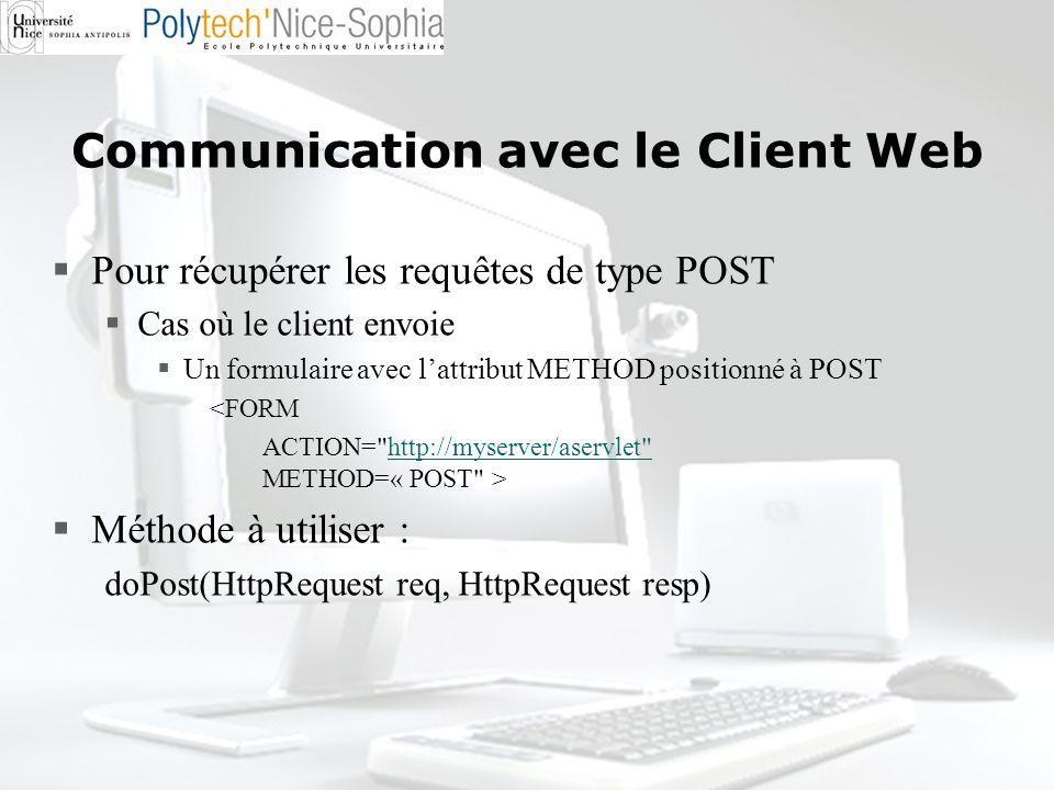 Communication avec le Client Web Pour récupérer les requêtes de type POST Cas où le client envoie Un formulaire avec lattribut METHOD positionné à POS