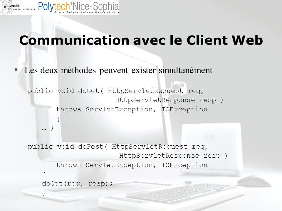 Communication avec le Client Web Les deux méthodes peuvent exister simultanément public void doGet( HttpServletRequest req, HttpServletResponse resp )