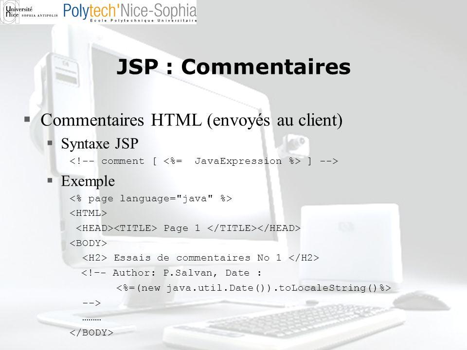 JSP : Commentaires Commentaires HTML (envoyés au client) Syntaxe JSP ] --> Exemple Page 1 Essais de commentaires No 1 <!–- Author: P.Salvan, Date : --