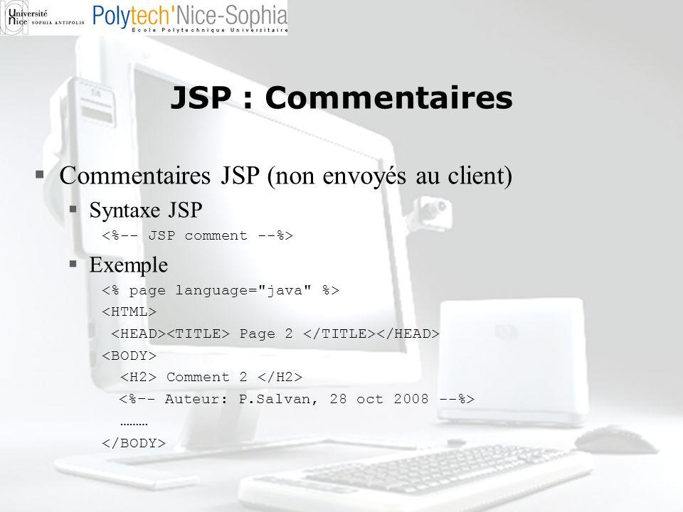 JSP : Commentaires Commentaires JSP (non envoyés au client) Syntaxe JSP Exemple Page 2 Comment 2 ………