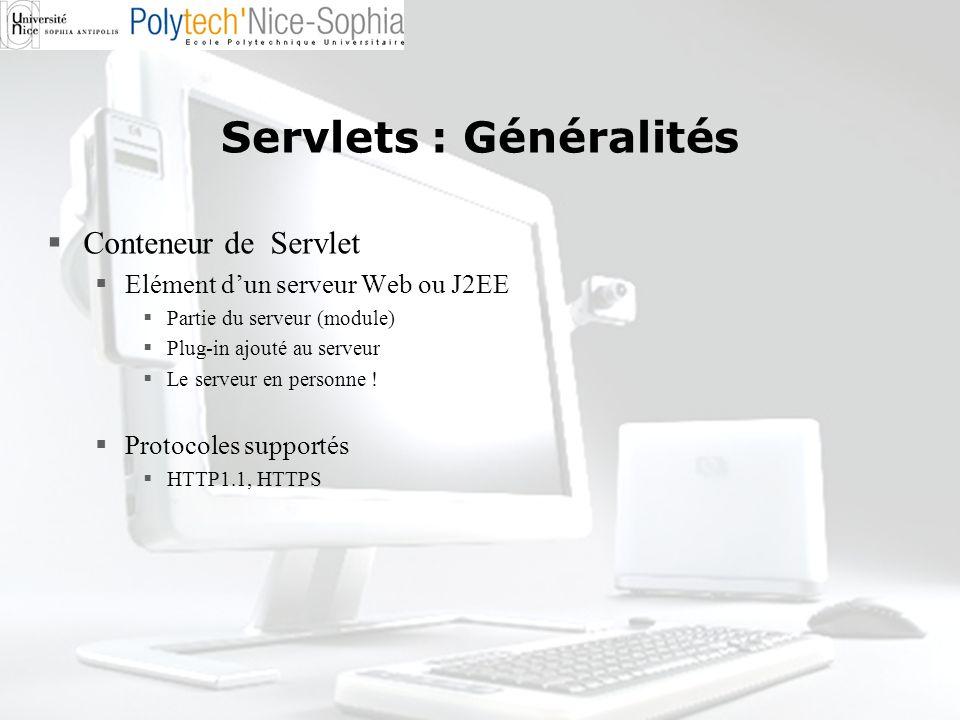 Servlets : Généralités Conteneur de Servlet Elément dun serveur Web ou J2EE Partie du serveur (module) Plug-in ajouté au serveur Le serveur en personn