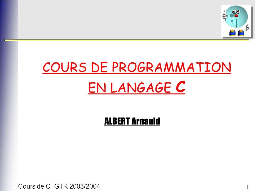 Cours de C GTR 2003/2004 1 COURS DE PROGRAMMATION EN LANGAGE C ALBERT Arnauld