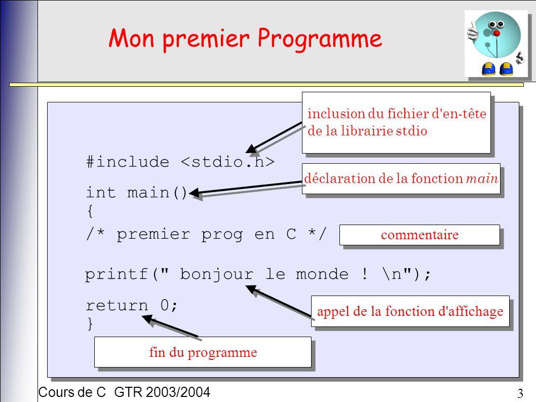 Cours de C GTR 2003/2004 3 Mon premier Programme #include int main() { /* premier prog en C */ printf( bonjour le monde .