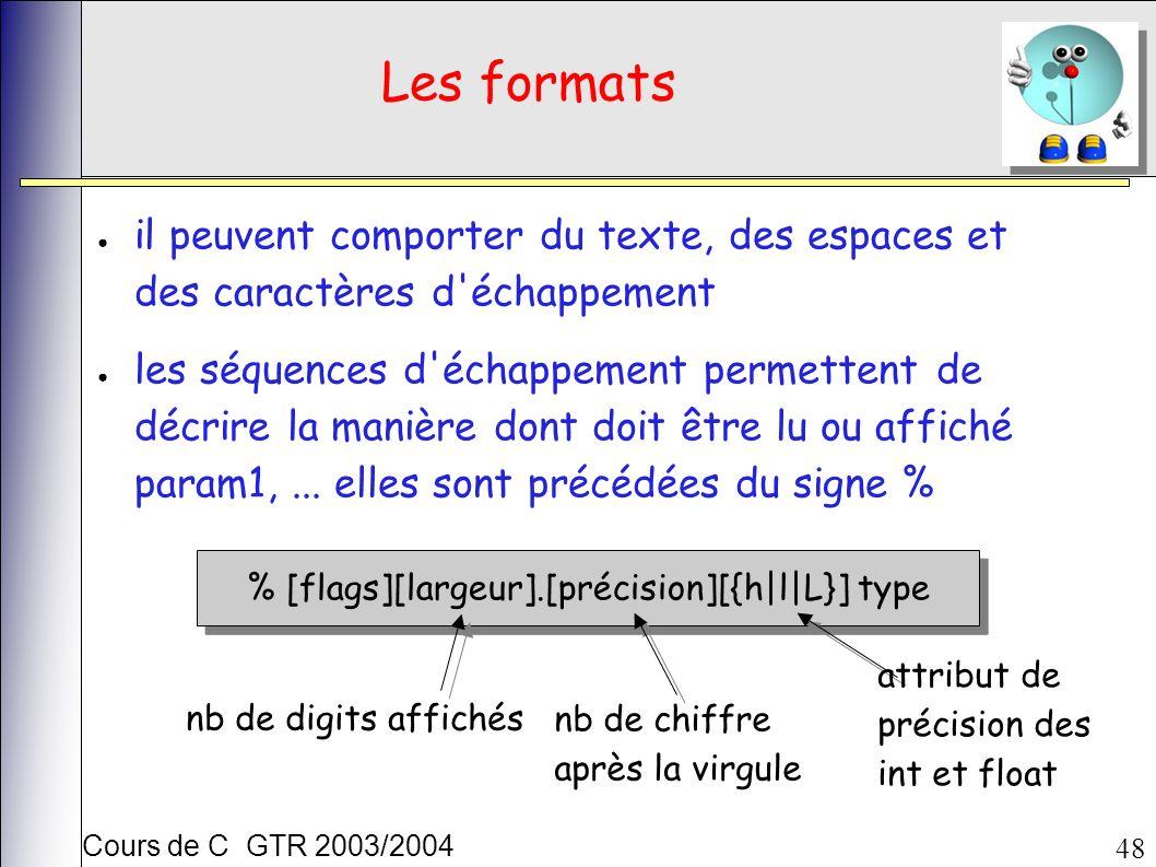 Cours de C GTR 2003/2004 48 Les formats il peuvent comporter du texte, des espaces et des caractères d échappement les séquences d échappement permettent de décrire la manière dont doit être lu ou affiché param1,...