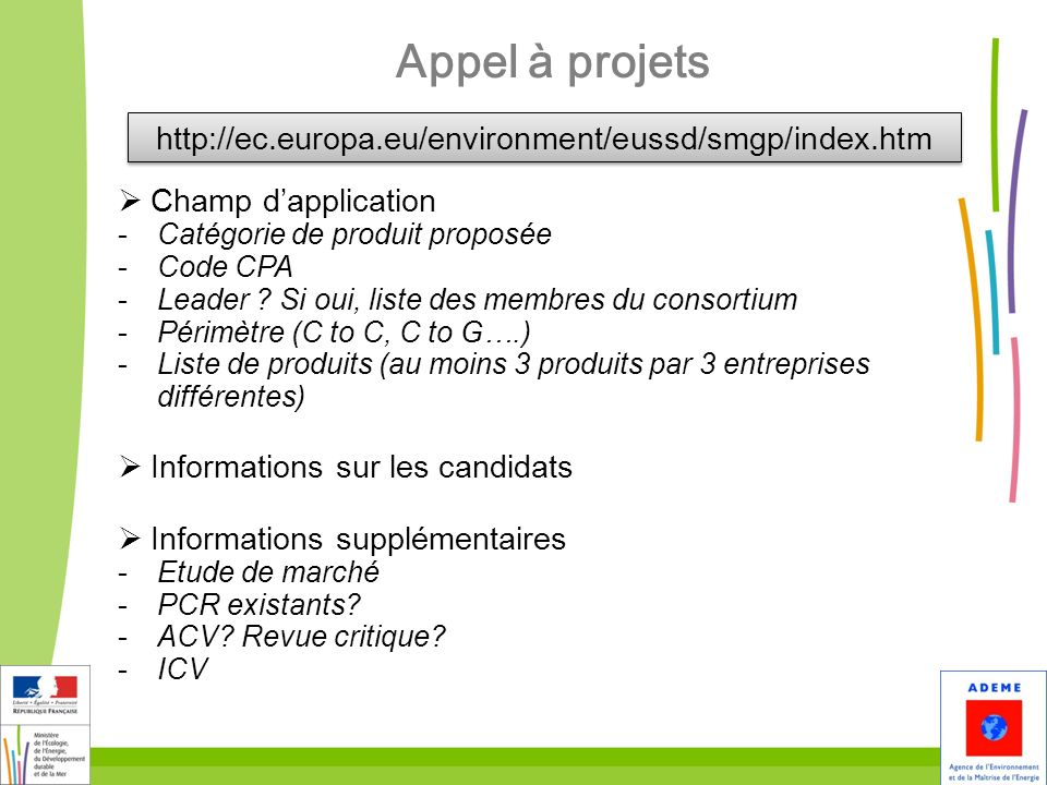 37 Appel à projets http://ec.europa.eu/environment/eussd/smgp/index.htm Champ dapplication -Catégorie de produit proposée -Code CPA -Leader ? Si oui,
