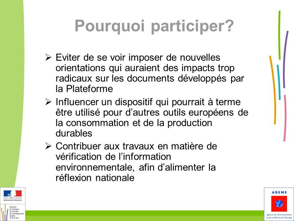 Pourquoi participer? Eviter de se voir imposer de nouvelles orientations qui auraient des impacts trop radicaux sur les documents développés par la Pl