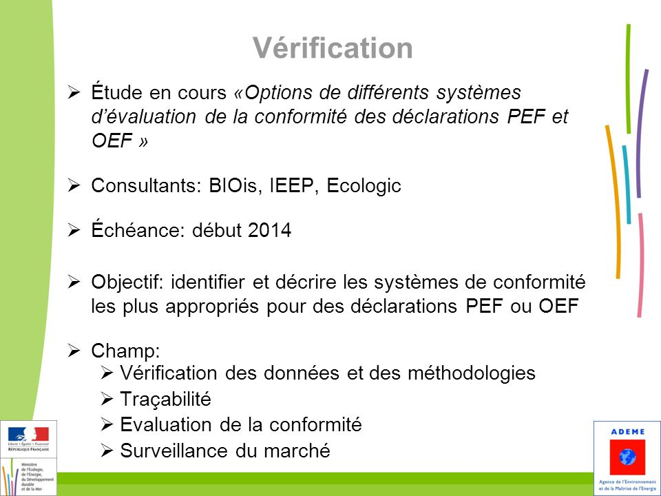 Vérification Étude en cours «Options de différents systèmes dévaluation de la conformité des déclarations PEF et OEF » Consultants: BIOis, IEEP, Ecolo