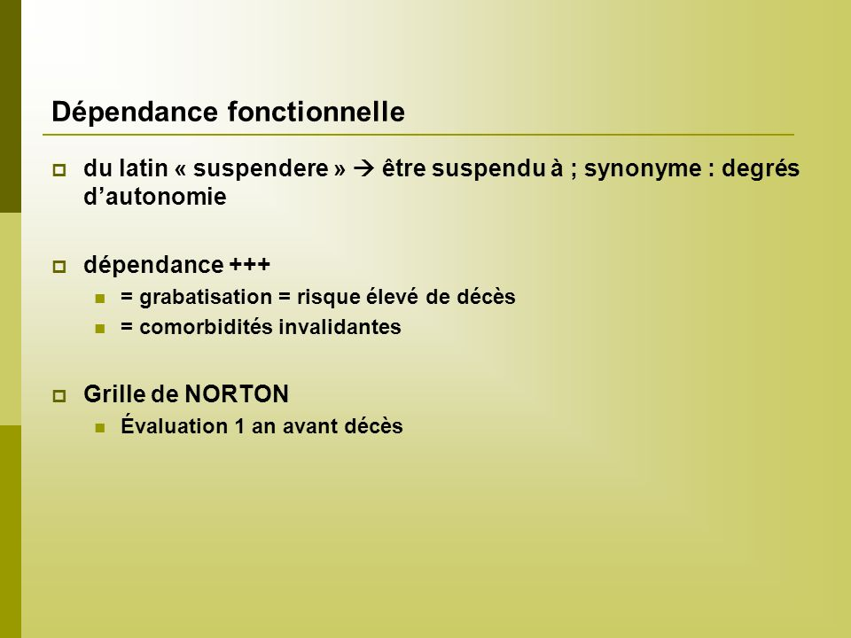 Dépendance fonctionnelle du latin « suspendere » être suspendu à ; synonyme : degrés dautonomie dépendance +++ = grabatisation = risque élevé de décès