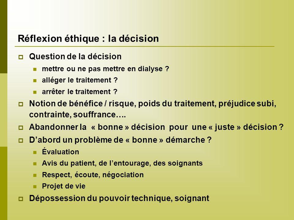 Réflexion éthique : la décision Question de la décision mettre ou ne pas mettre en dialyse ? alléger le traitement ? arrêter le traitement ? Notion de
