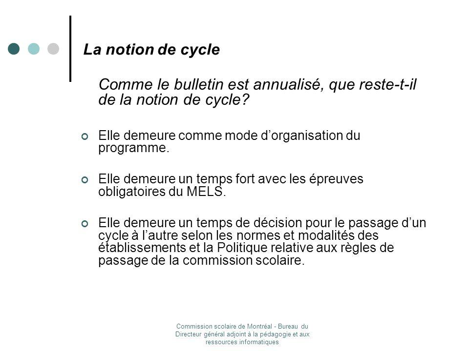 Commission scolaire de Montréal - Bureau du Directeur général adjoint à la pédagogie et aux ressources informatiques La notion de cycle Comme le bulletin est annualisé, que reste-t-il de la notion de cycle.