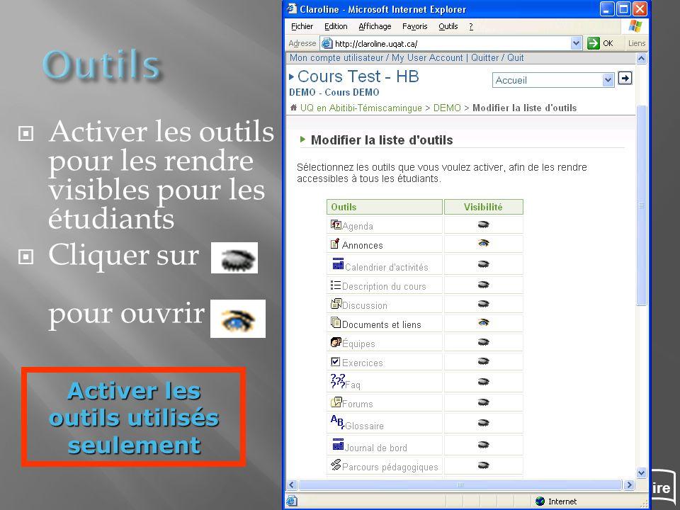 Sommaire Activer les outils pour les rendre visibles pour les étudiants Cliquer sur pour ouvrir Activer les outils utilisés seulement