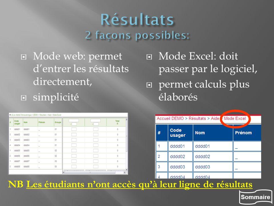 Mode web: permet dentrer les résultats directement, simplicité Mode Excel: doit passer par le logiciel, permet calculs plus élaborés NB Les étudiants