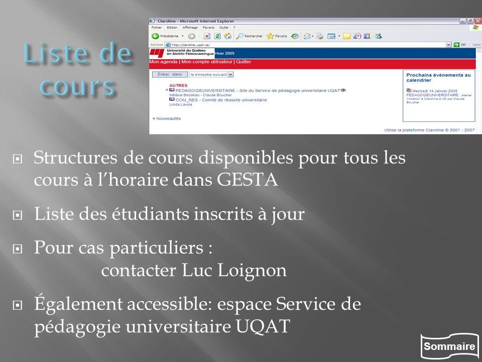 Sommaire Structures de cours disponibles pour tous les cours à lhoraire dans GESTA Liste des étudiants inscrits à jour Pour cas particuliers : contact