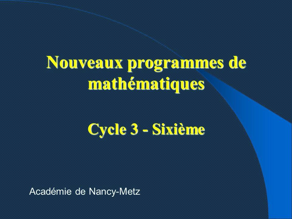 Nouveaux programmes de mathématiques Cycle 3 - Sixième Académie de Nancy-Metz