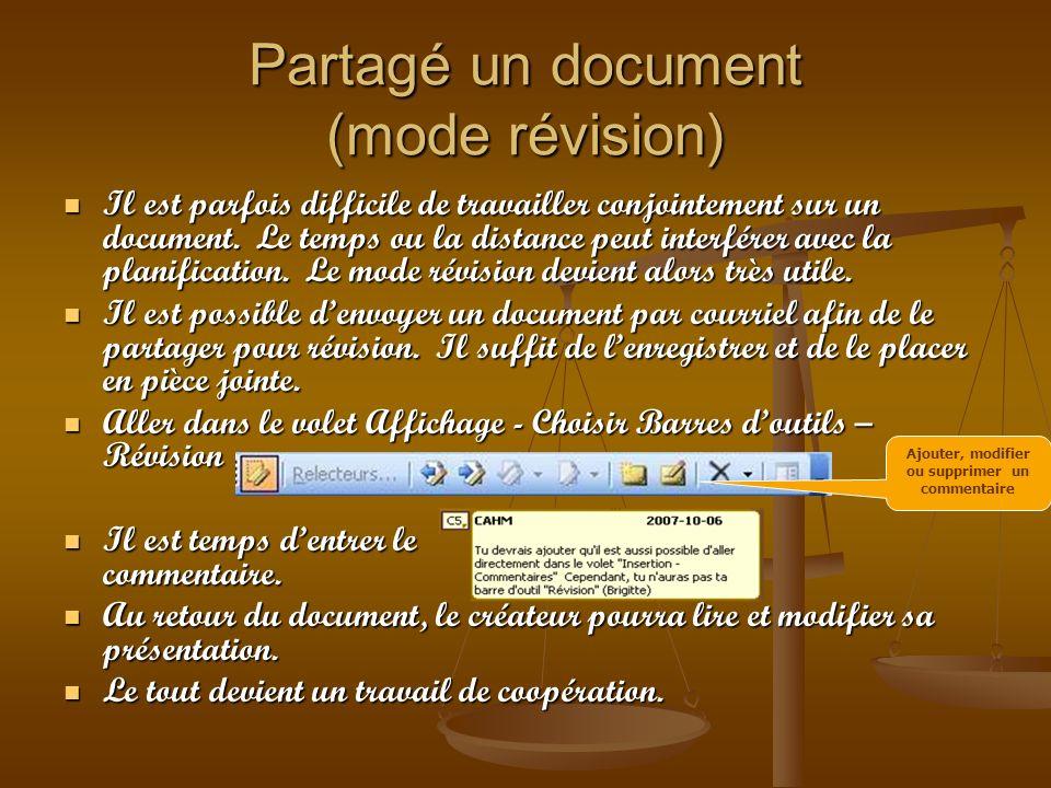 Partagé un document (mode révision) Il est parfois difficile de travailler conjointement sur un document. Le temps ou la distance peut interférer avec