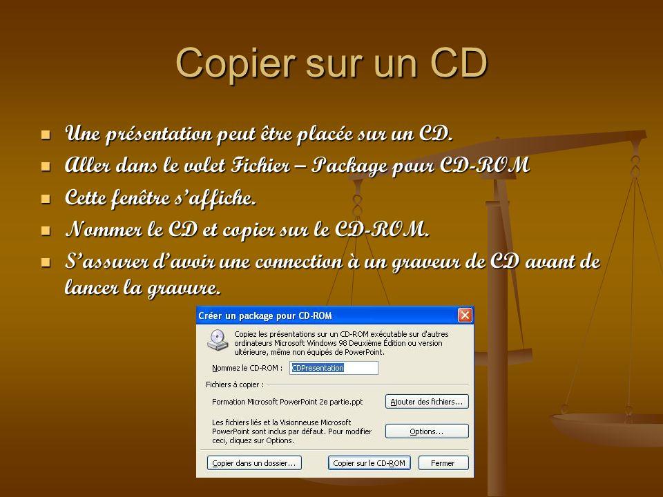 Copier sur un CD Une présentation peut être placée sur un CD. Une présentation peut être placée sur un CD. Aller dans le volet Fichier – Package pour