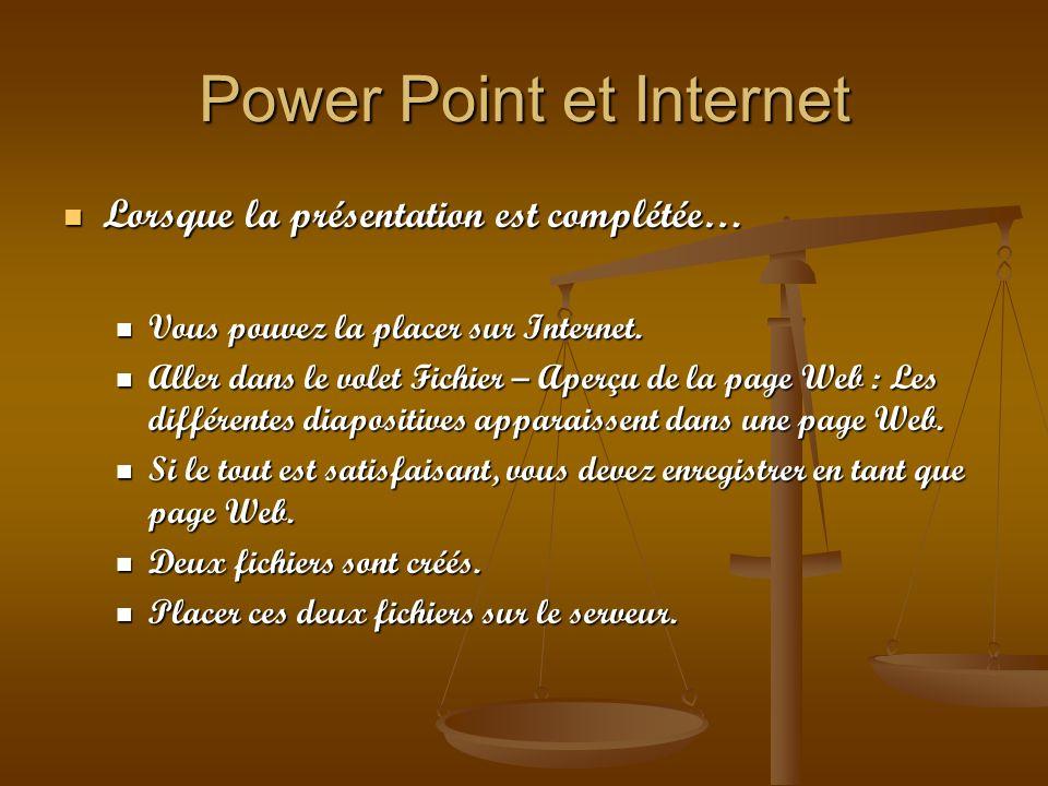 Power Point et Internet Lorsque la présentation est complétée… Lorsque la présentation est complétée… Vous pouvez la placer sur Internet. Vous pouvez