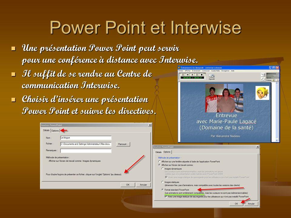 Power Point et Interwise Une présentation Power Point peut servir pour une conférence à distance avec Interwise. Une présentation Power Point peut ser