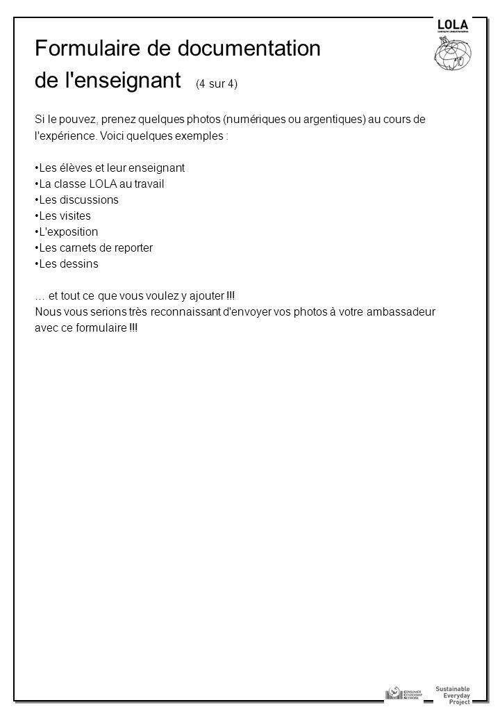 Formulaire de documentation de l enseignant (4 sur 4) Si le pouvez, prenez quelques photos (numériques ou argentiques) au cours de l expérience.